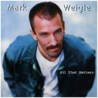 "Mark Weigle's ""All That Matters"" CD"