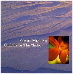 Femme Messiah - Orchids in the Arctic
