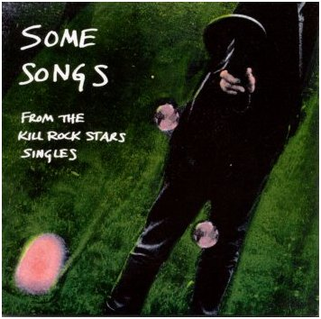 Some Songs, From the Kill Rock Stars Singles